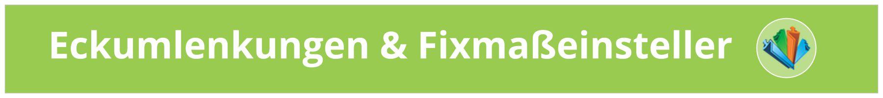 Eckumlenkungen & Fixmaßeinsteller